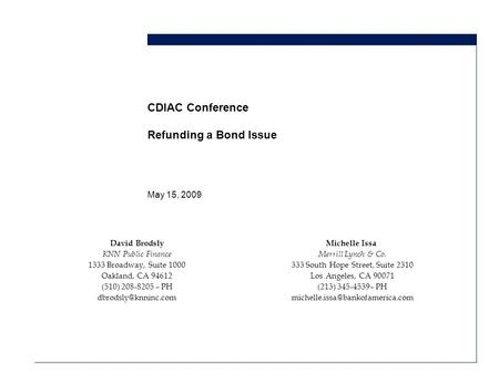 CDIAC Conference Refunding a Bond Issue May 15, 2009 David Brodsly KNN Public Finance 1333 Broadway, Suite 1000 Oakland, CA 94612 (510) 208-8205 – PH