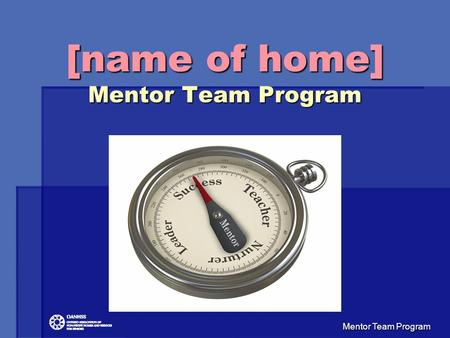 Mentor Team Program [name of home] Mentor Team Program [name of home] Mentor Team Program.