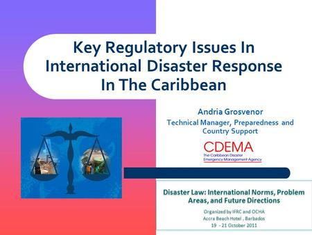 Key Regulatory Issues In International <strong>Disaster</strong> Response In The Caribbean Andria Grosvenor Technical <strong>Manager</strong>, Preparedness and Country Support <strong>Disaster</strong>.