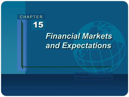 Prepared by: Fernando Quijano and Yvonn Quijano 15 C H A P T E R Financial Markets and Expectations.