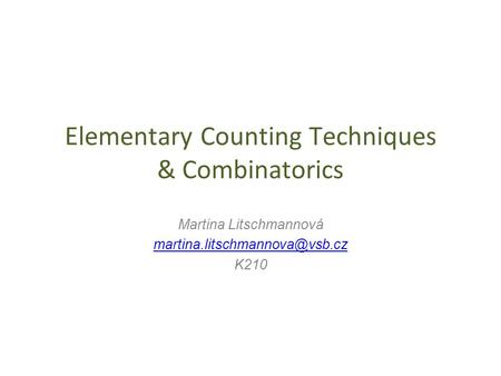 Elementary Counting Techniques & Combinatorics Martina Litschmannová K210.