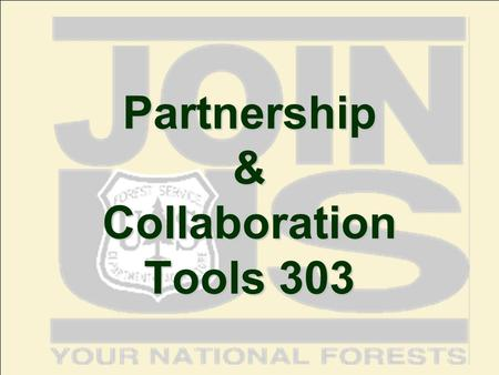 Partnership & Collaboration Tools 303. Partnership and Collaboration Tools 303 Objectives Provide tools to guide you through various stages of a Partnership.