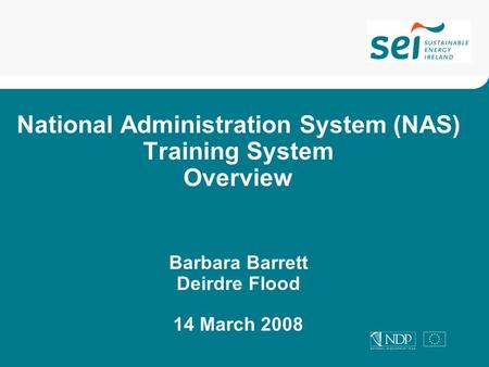 National Administration System (NAS) Training System Overview Barbara Barrett Deirdre Flood 14 March 2008.