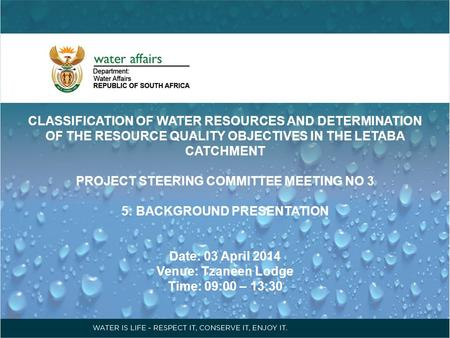 CLASSIFICATION OF WATER RESOURCES AND DETERMINATION OF THE RESOURCE QUALITY OBJECTIVES IN THE LETABA CATCHMENT PROJECT STEERING COMMITTEE MEETING NO 3.