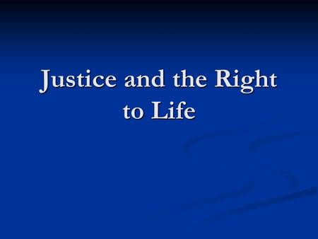 Justice and the Right to Life. This module focuses on the fundamental <strong>social</strong> justice principal: the right to life for all human beings from conception.