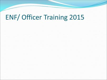 ENF/ Officer Training 2015. ENF Grants 2015/2016 ENF Budget $28,950,000 Budget for CIP grants is $9,756,000 Budget for Freedom Grants is $360,000.