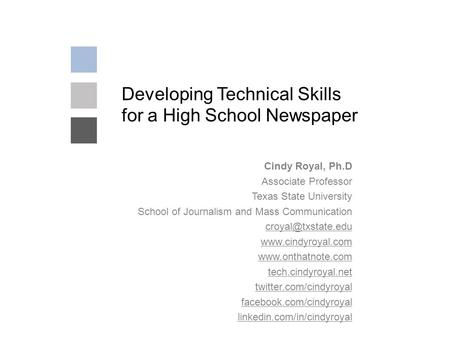 Developing Technical Skills for a High School Newspaper Cindy Royal, Ph.D Associate Professor Texas State University School of Journalism and Mass Communication.