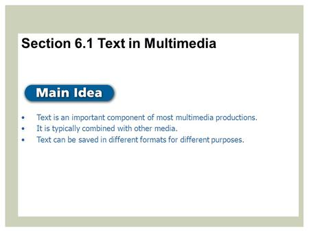 Section 6.1 Text in Multimedia Text is an important component of most multimedia productions. It is typically combined with other media. Text can be saved.