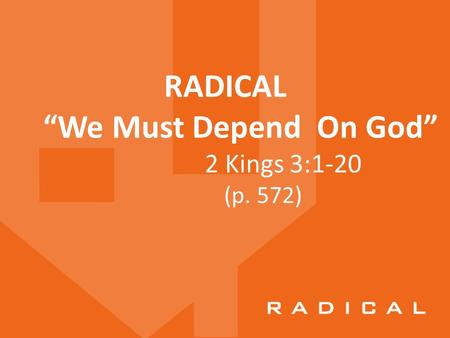 "RADICAL ""We Must Depend On God"" 2 Kings 3:1-20 (p. 572)"