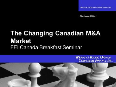 Confidential 0 The Changing Canadian M&A Market FEI Canada Breakfast Seminar T RANSACTION A DVISORY S ERVICES March/April 2006.