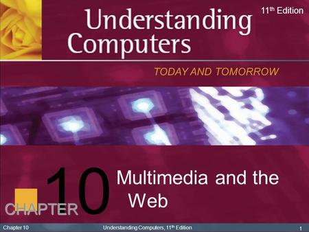 10 Multimedia and the Web CHAPTER TODAY AND TOMORROW 11th Edition
