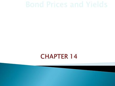 Bond Prices and Yields. Objectives: 1.Analyze the relationship between bond prices and bond yields. 2.Calculate how bond prices will change over time.