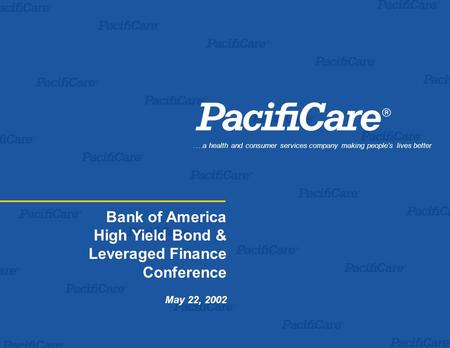 Bank of America High Yield Bond & Leveraged Finance Conference May 22, 2002.…a health and consumer services company making people's lives better.