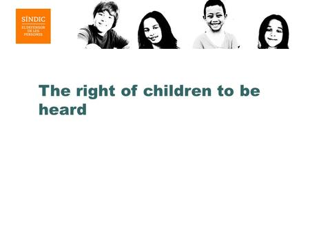 The right of children to be heard. International legal framework The UN Convention on the rights of the child states that all children have the right.