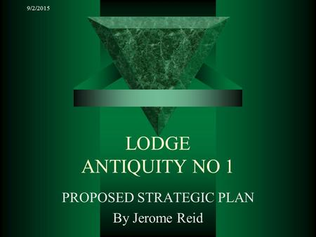 9/2/2015 LODGE ANTIQUITY NO 1 PROPOSED STRATEGIC PLAN By Jerome Reid.