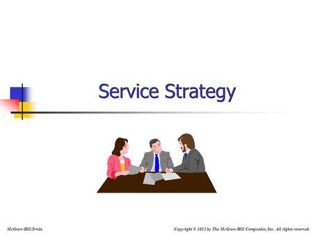 Service Strategy McGraw-Hill/Irwin Copyright © 2011 by The McGraw-Hill Companies, Inc. All rights reserved.