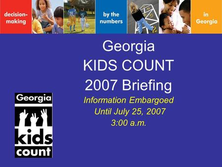 Georgia KIDS COUNT 2007 Briefing Information Embargoed Until July 25, 2007 3:00 a.m.