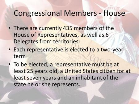 Congressional Members - House There are currently 435 members of the House of Representatives, as well as 6 Delegates from territories Each representative.