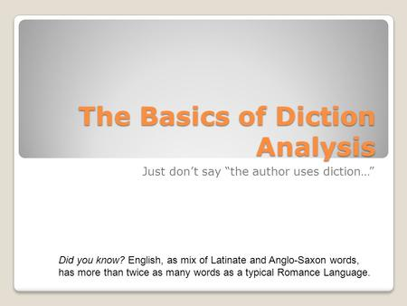 "The Basics of Diction Analysis Just don't say ""the author uses diction…"" Did you know? English, as mix of Latinate and Anglo-Saxon words, has more than."