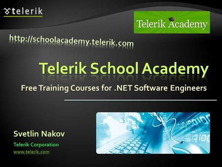 Free Training Courses for.NET Software Engineers Svetlin Nakov Telerik Corporation www.telerik.com.