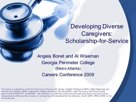 Developing Diverse Caregivers: Scholarship-for-Service Angela Bonet and Al Wiseman Georgia Perimeter College (Metro Atlanta) Careers Conference 2009 This.