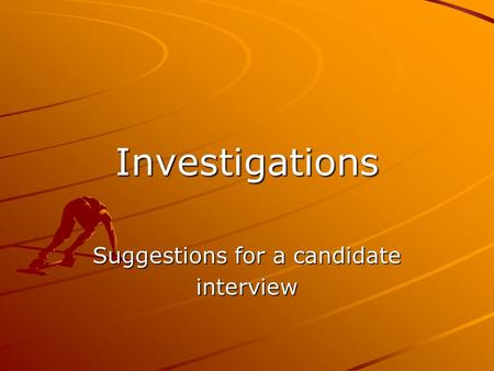 Investigations Suggestions for a candidate interview.