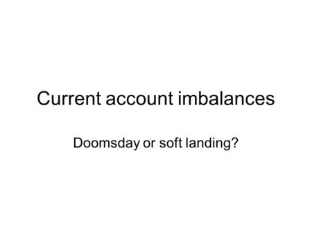 Current account imbalances Doomsday or soft landing?