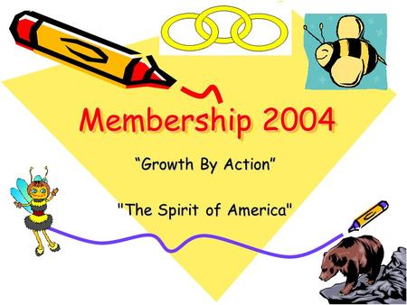"Membership 2004 ""Growth By Action"" The Spirit of America"