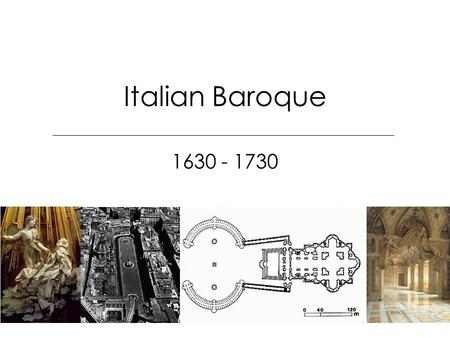 Italian Baroque 1630 - 1730. Major themes: growing importance of active space –sculpt out urban spaces propaganda of the Church –counter reformation synthesis.