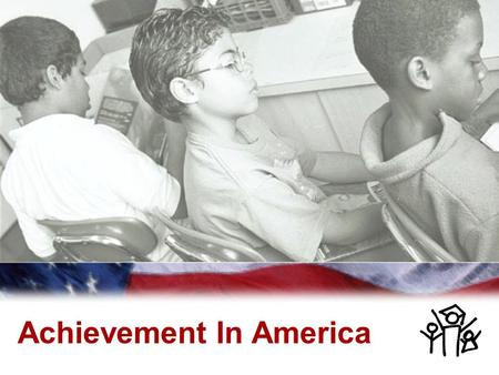 2005 by The Education Trust, Inc. 1 Achievement In America.