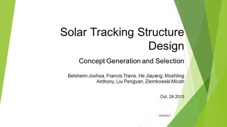 Solar Tracking Structure Design Concept Generation and Selection Belsheim Joshua, Francis Travis, He Jiayang, Moehling Anthony, Liu Pengyan, Ziemkowski.