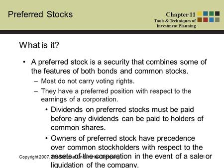 Preferred Stocks Chapter 11 Tools & Techniques of Investment Planning Copyright 2007, The National Underwriter Company1 What is it? A preferred stock is.