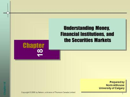 Chapter 18 1 Copyright © 2008 by Nelson, a division of Thomson Canada Limited Chapter Understanding Money, Financial Institutions, and the Securities Markets.