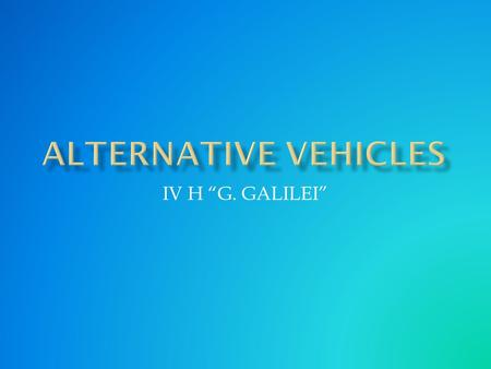 "IV H ""G. GALILEI"". How do conventional petrol-powered vehicles impact the environment? What role do they play in the production of greenhouse gases? How."