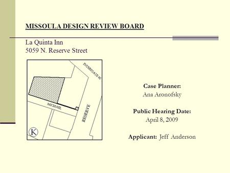 MISSOULA DESIGN REVIEW BOARD La Quinta Inn 5059 N. Reserve Street Case Planner: Ana Aronofsky Public Hearing Date: April 8, 2009 Applicant: Jeff Anderson.