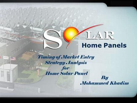 Home Panels By Mohammed Khadim Timing of Market Entry Strategy Analysis for Home Solar Panel.