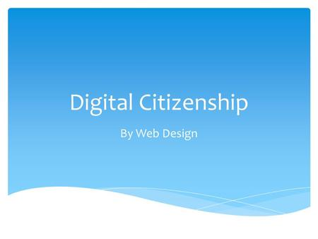 Digital Citizenship By Web Design.  It is a system to teach students and teachers the way to use technology correctly. As new technology appears we all.