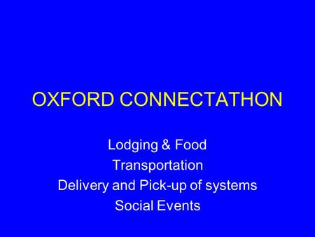 OXFORD CONNECTATHON Lodging & Food Transportation Delivery and Pick-up of systems Social Events.