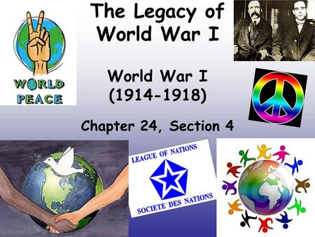 The Legacy of World War I World War I (1914-1918) Chapter 24, Section 4.