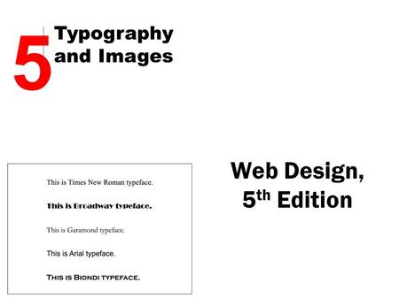 Web Design, 5 th Edition 5 Typography and Images.