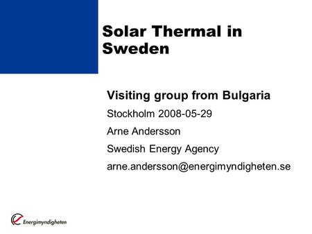 Solar <strong>Thermal</strong> in Sweden Visiting group from Bulgaria Stockholm 2008-05-29 Arne Andersson Swedish Energy Agency