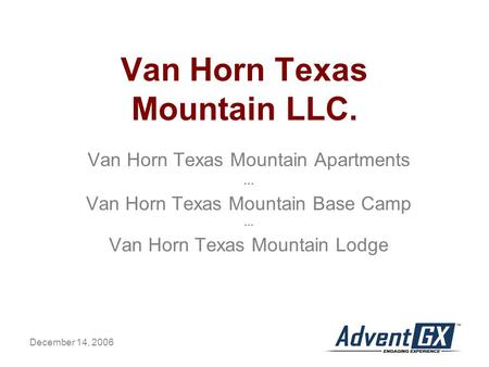 December 14, 2006 Van Horn Texas Mountain LLC. Van Horn Texas Mountain Apartments … Van Horn Texas Mountain Base Camp … Van Horn Texas Mountain Lodge.