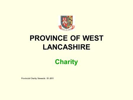 PROVINCE OF WEST LANCASHIRE Charity Provincial Charity Stewards 09 -2011.