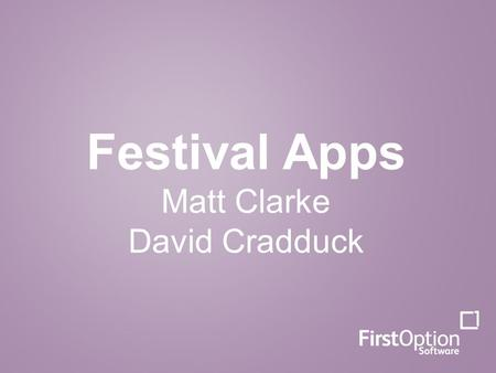 Festival Apps Matt Clarke David Cradduck. The growth in the mobile market.
