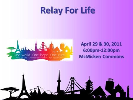 Relay For Life April 29 & 30, 2011 6:00pm-12:00pm McMicken Commons.