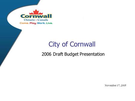 City of Cornwall 2006 Draft Budget Presentation November 17, 2005.