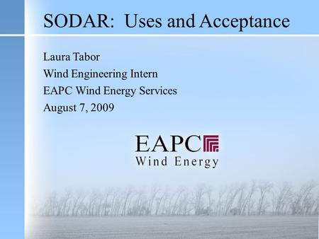 SODAR: Uses and Acceptance Laura Tabor Wind Engineering Intern EAPC Wind Energy Services August 7, 2009.