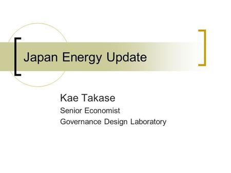 Japan Energy Update Kae Takase Senior Economist Governance Design Laboratory.