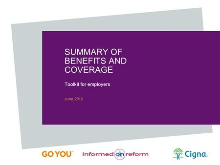 SUMMARY OF BENEFITS AND COVERAGE Toolkit for employers June, 2012.