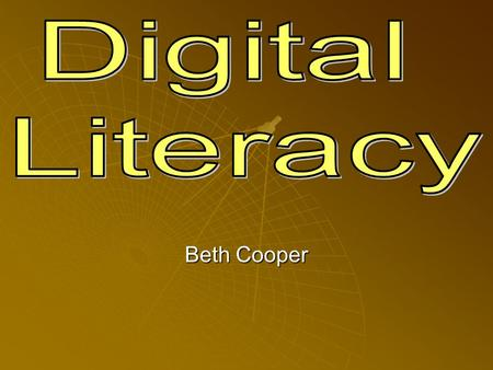 Beth Cooper. Definition of Digital Literacy According to www.techlearning.com www.techlearning.com Digital literacy is a means for ascertaining the computer.